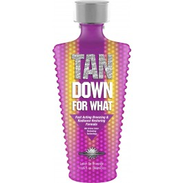 TAN DOWN FOR WHAT