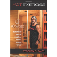 HOT EXERCISE: HOTWORX and the Bold New Infrared Fitness Frontier - PAPERBACK